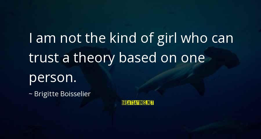 I Am A Kind Of Girl Sayings By Brigitte Boisselier: I am not the kind of girl who can trust a theory based on one