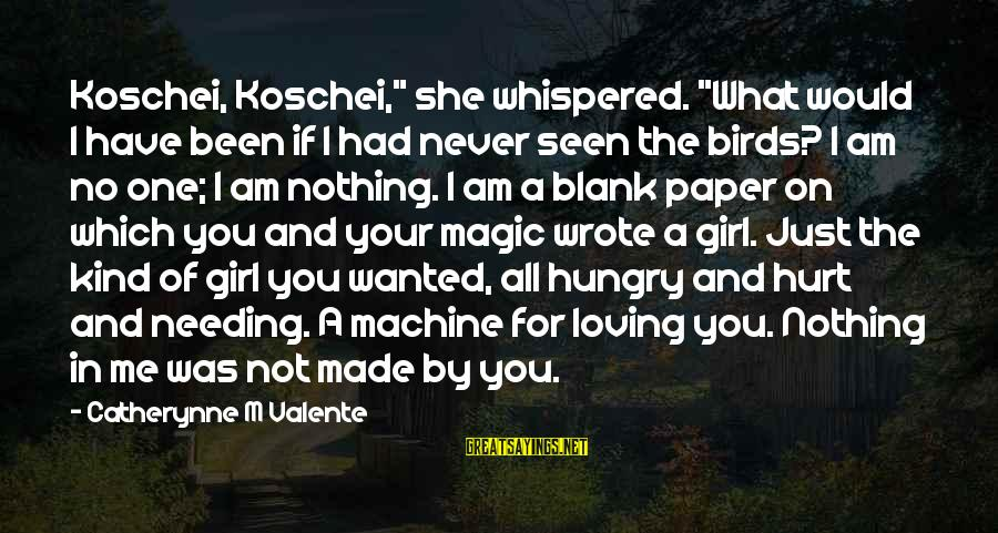 """I Am A Kind Of Girl Sayings By Catherynne M Valente: Koschei, Koschei,"""" she whispered. """"What would I have been if I had never seen the"""