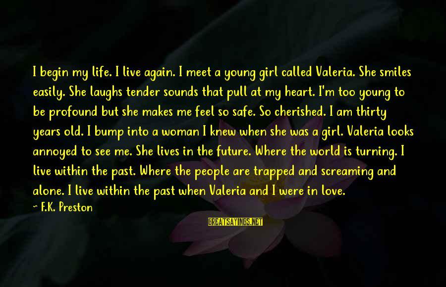 I Am A Kind Of Girl Sayings By F.K. Preston: I begin my life. I live again. I meet a young girl called Valeria. She