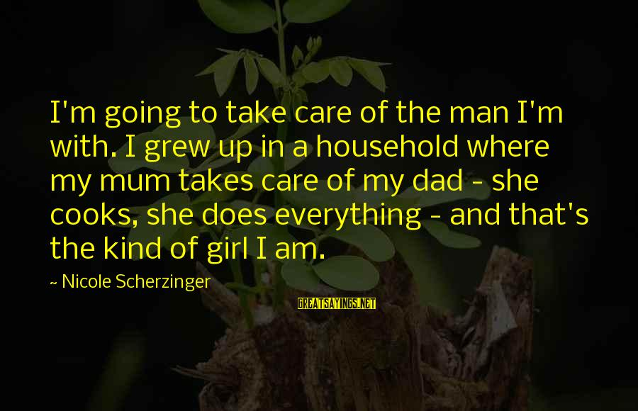 I Am A Kind Of Girl Sayings By Nicole Scherzinger: I'm going to take care of the man I'm with. I grew up in a