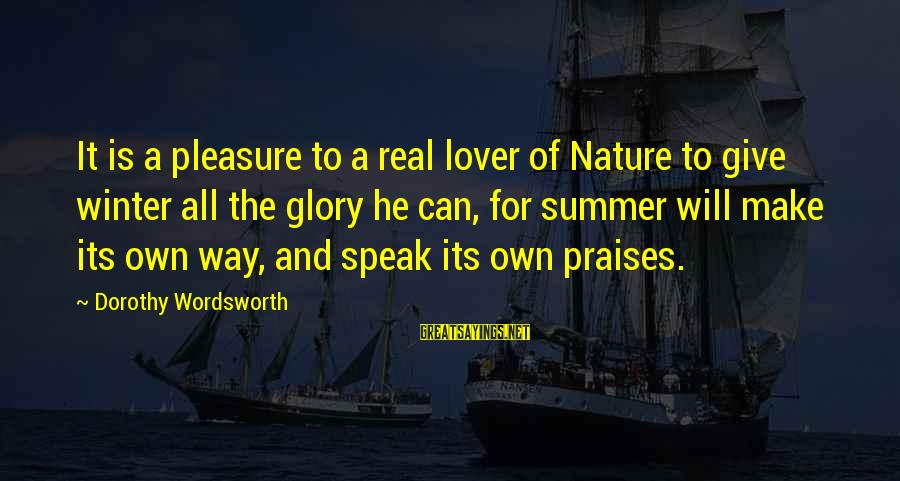I Am A Nature Lover Sayings By Dorothy Wordsworth: It is a pleasure to a real lover of Nature to give winter all the