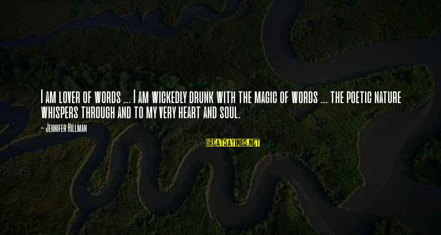 I Am A Nature Lover Sayings By Jennifer Hillman: I am lover of words ... I am wickedly drunk with the magic of words