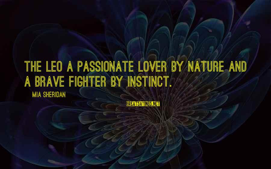 I Am A Nature Lover Sayings By Mia Sheridan: The Leo A passionate lover by nature and a brave fighter by instinct.