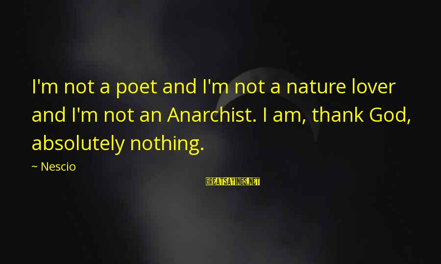 I Am A Nature Lover Sayings By Nescio: I'm not a poet and I'm not a nature lover and I'm not an Anarchist.