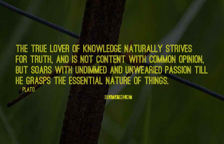 I Am A Nature Lover Sayings By Plato: The true lover of knowledge naturally strives for truth, and is not content with common