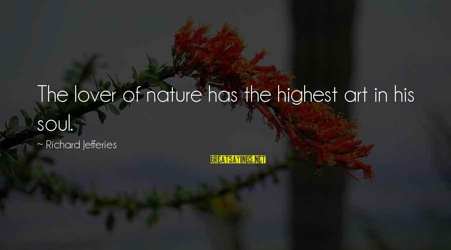 I Am A Nature Lover Sayings By Richard Jefferies: The lover of nature has the highest art in his soul.