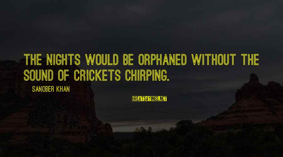I Am A Nature Lover Sayings By Sanober Khan: the nights would be orphaned without the sound of crickets chirping.