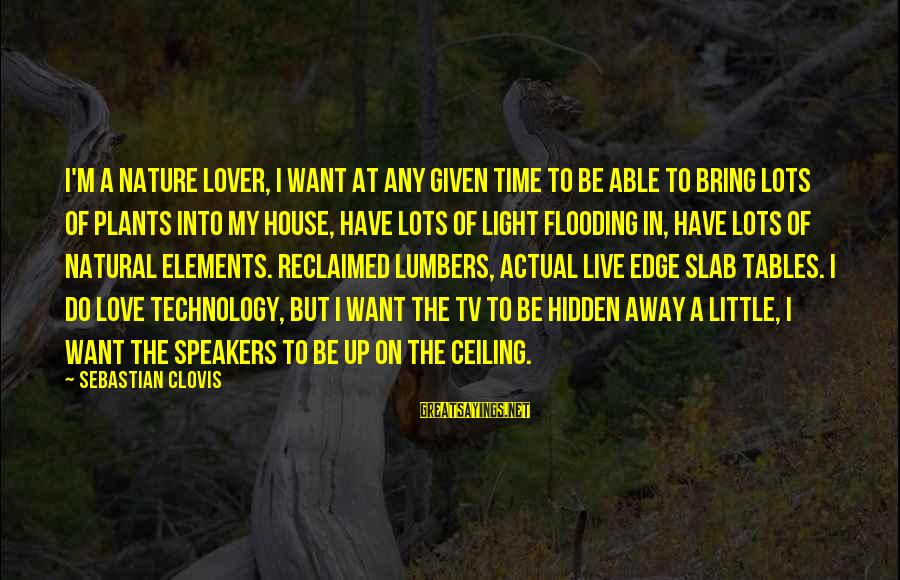 I Am A Nature Lover Sayings By Sebastian Clovis: I'm a nature lover, I want at any given time to be able to bring