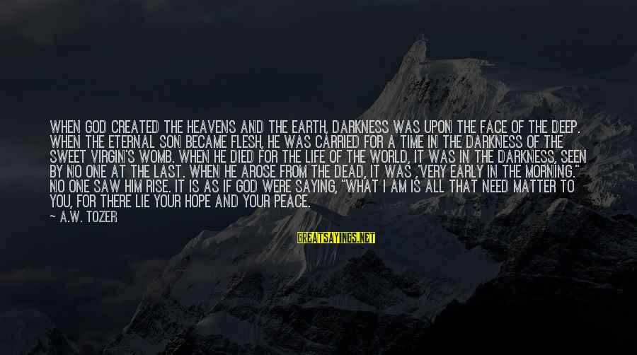 I Am A Son Of God Sayings By A.W. Tozer: When God created the heavens and the earth, darkness was upon the face of the