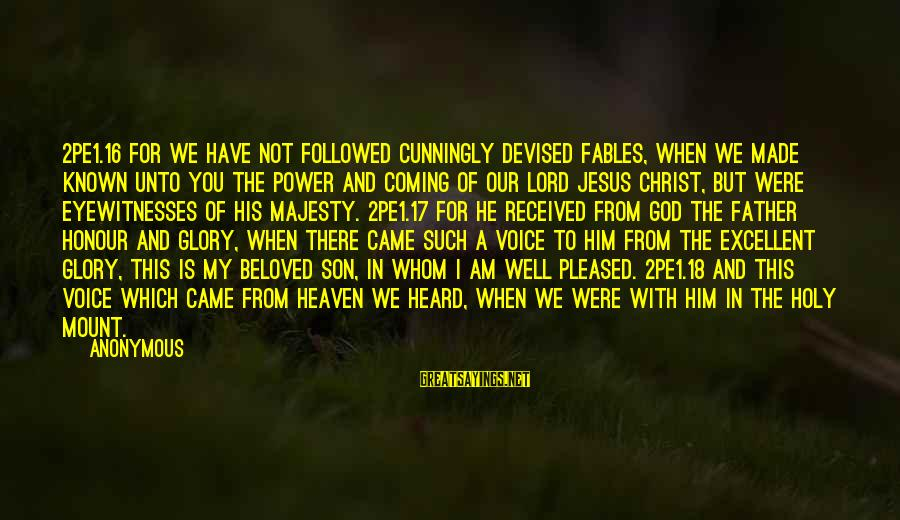 I Am A Son Of God Sayings By Anonymous: 2PE1.16 For we have not followed cunningly devised fables, when we made known unto you