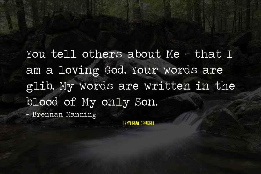 I Am A Son Of God Sayings By Brennan Manning: You tell others about Me - that I am a loving God. Your words are