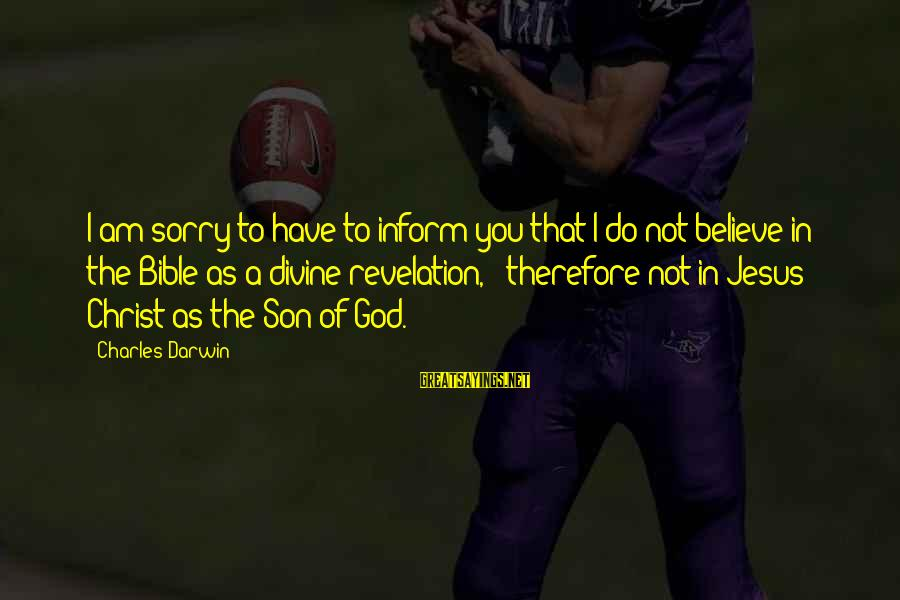 I Am A Son Of God Sayings By Charles Darwin: I am sorry to have to inform you that I do not believe in the