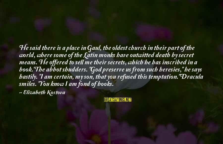 I Am A Son Of God Sayings By Elizabeth Kostova: He said there is a place in Gaul, the oldest church in their part of