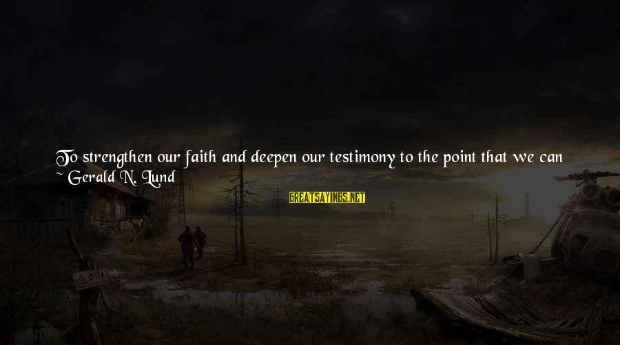 I Am A Son Of God Sayings By Gerald N. Lund: To strengthen our faith and deepen our testimony to the point that we can successfully