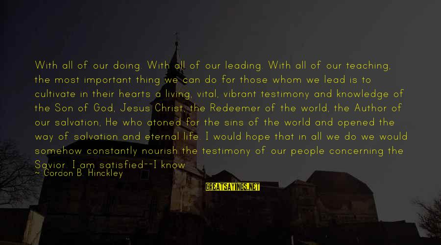 I Am A Son Of God Sayings By Gordon B. Hinckley: With all of our doing. With all of our leading. With all of our teaching,