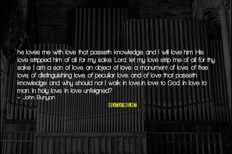 I Am A Son Of God Sayings By John Bunyan: he loves me with love that passeth knowledge, and I will love him. His love