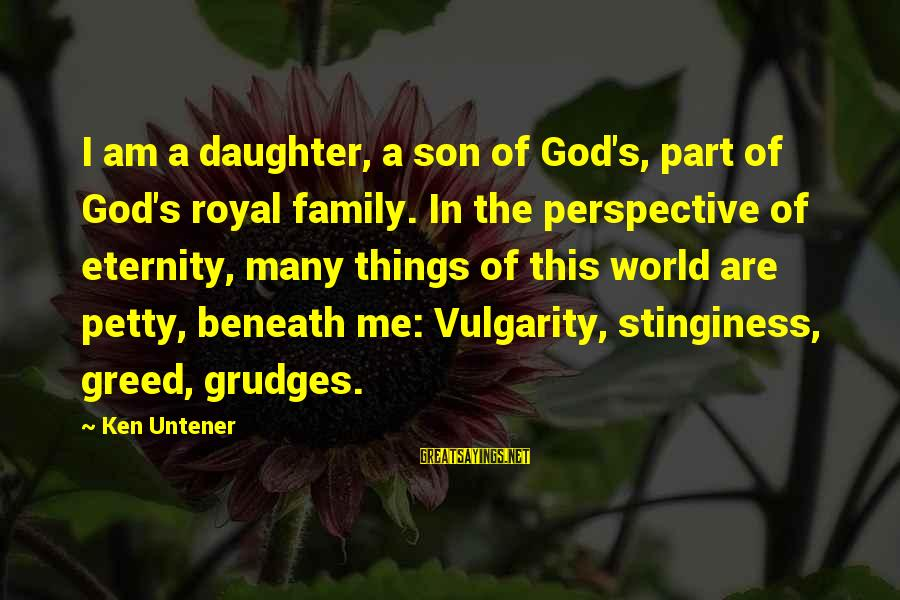 I Am A Son Of God Sayings By Ken Untener: I am a daughter, a son of God's, part of God's royal family. In the