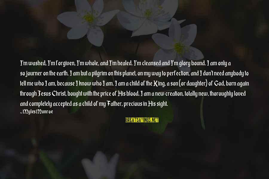 I Am A Son Of God Sayings By Myles Munroe: I'm washed, I'm forgiven, I'm whole, and I'm healed. I'm cleansed and I'm glory bound.