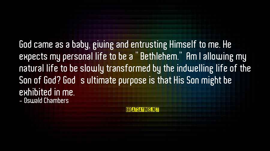 I Am A Son Of God Sayings By Oswald Chambers: God came as a baby, giving and entrusting Himself to me. He expects my personal