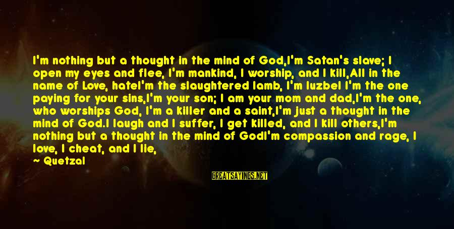 I Am A Son Of God Sayings By Quetzal: I'm nothing but a thought in the mind of God,I'm Satan's slave; I open my