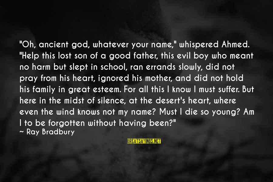 """I Am A Son Of God Sayings By Ray Bradbury: """"Oh, ancient god, whatever your name,"""" whispered Ahmed. """"Help this lost son of a good"""