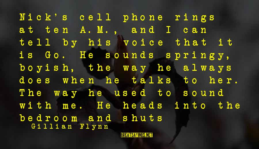 I Am Boyish Sayings By Gillian Flynn: Nick's cell phone rings at ten A.M., and I can tell by his voice that