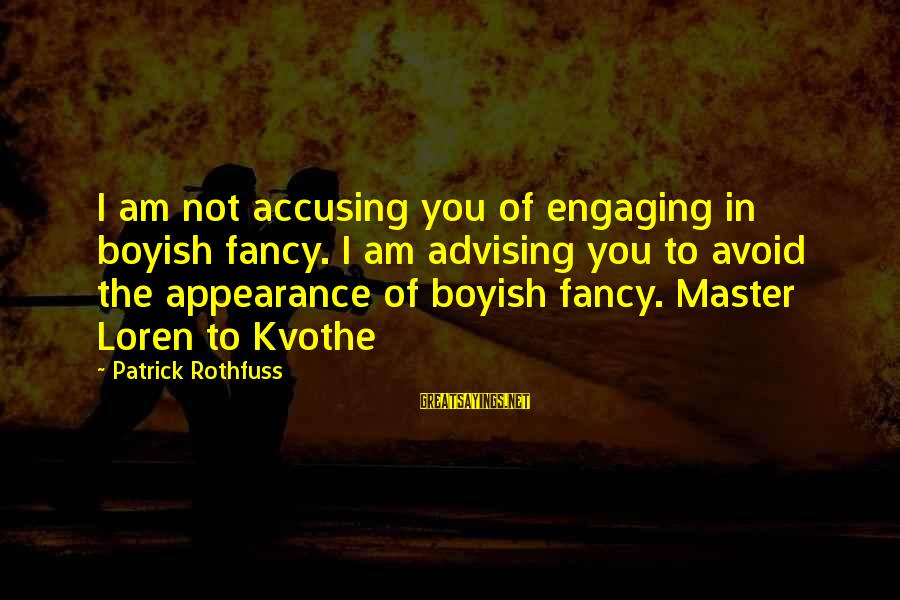 I Am Boyish Sayings By Patrick Rothfuss: I am not accusing you of engaging in boyish fancy. I am advising you to
