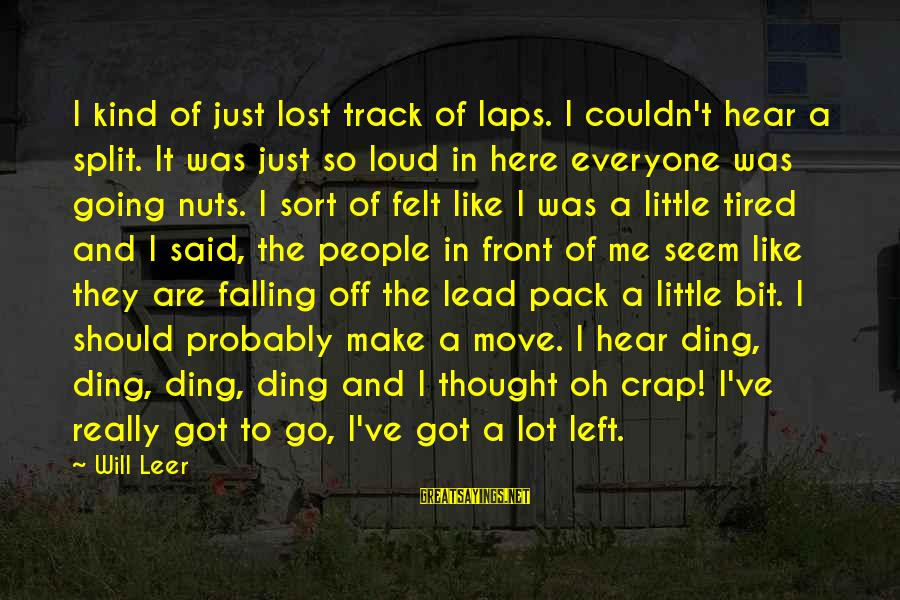 I Am Going Nuts Sayings By Will Leer: I kind of just lost track of laps. I couldn't hear a split. It was