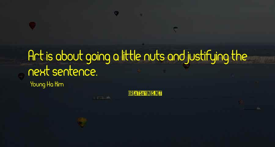 I Am Going Nuts Sayings By Young-Ha Kim: Art is about going a little nuts and justifying the next sentence.