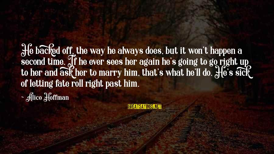 I Am Going To Marry Sayings By Alice Hoffman: He backed off, the way he always does, but it won't happen a second time.