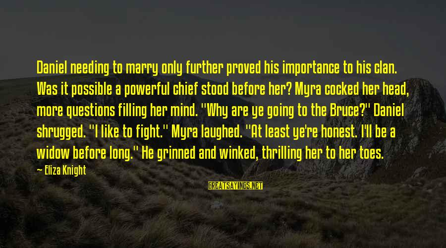 I Am Going To Marry Sayings By Eliza Knight: Daniel needing to marry only further proved his importance to his clan. Was it possible