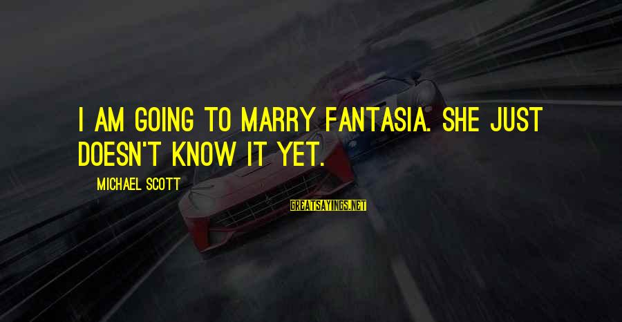 I Am Going To Marry Sayings By Michael Scott: I am going to marry Fantasia. She just doesn't know it yet.