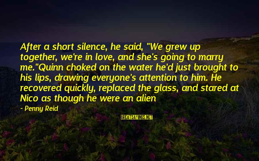 "I Am Going To Marry Sayings By Penny Reid: After a short silence, he said, ""We grew up together, we're in love, and she's"