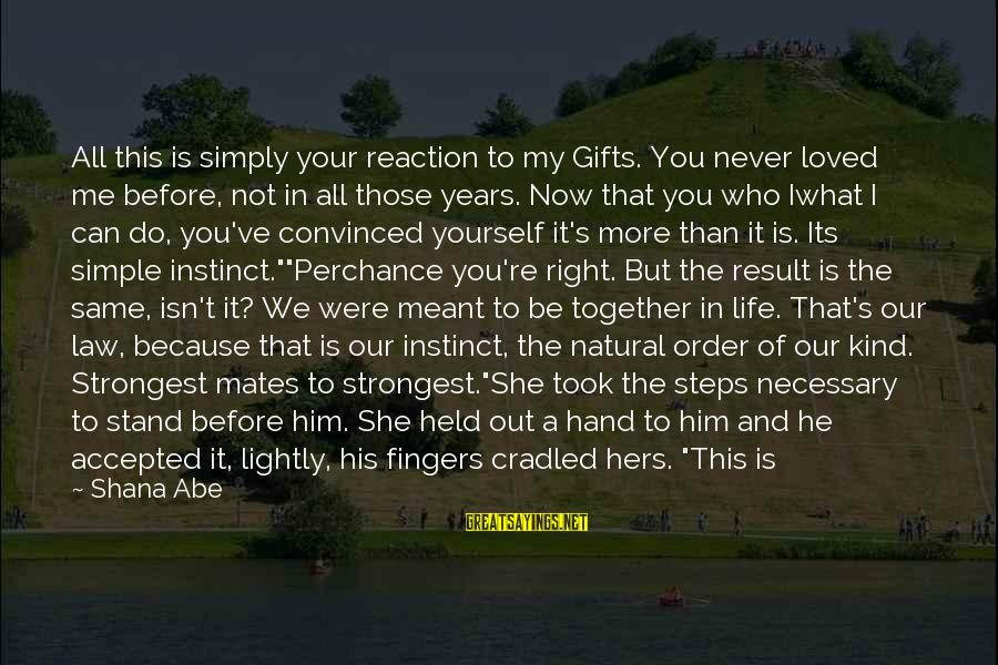 I Am Going To Marry Sayings By Shana Abe: All this is simply your reaction to my Gifts. You never loved me before, not