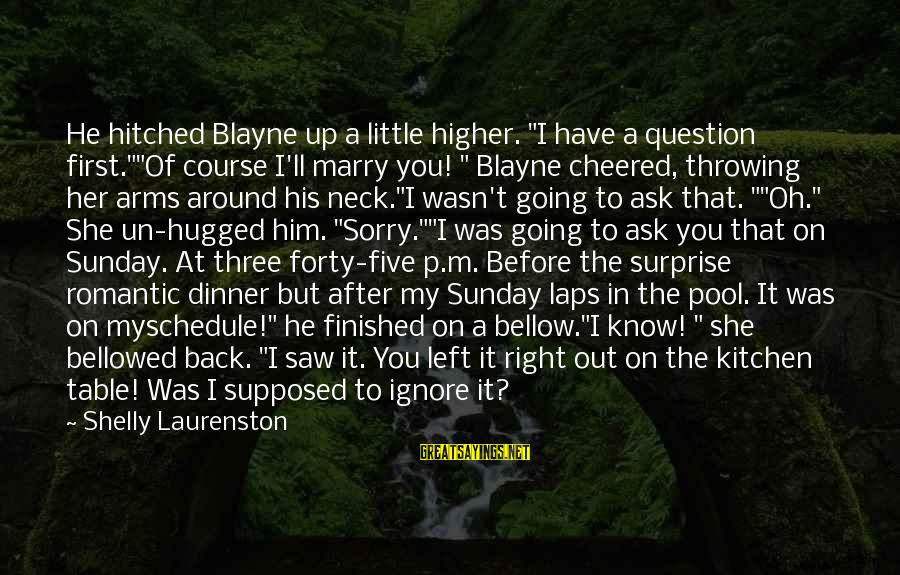 "I Am Going To Marry Sayings By Shelly Laurenston: He hitched Blayne up a little higher. ""I have a question first.""""Of course I'll marry"