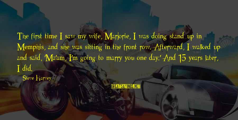 I Am Going To Marry Sayings By Steve Harvey: The first time I saw my wife, Marjorie, I was doing stand-up in Memphis, and