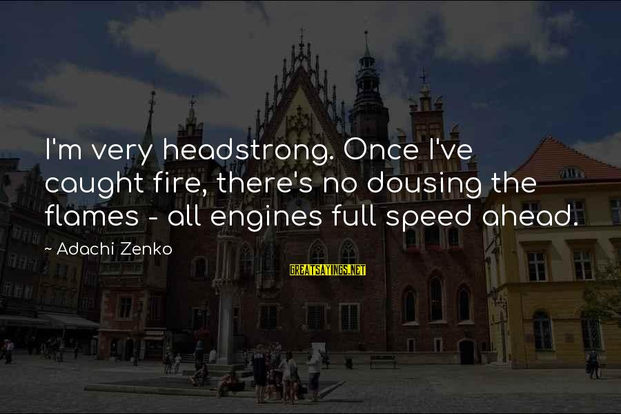 I Am Headstrong Sayings By Adachi Zenko: I'm very headstrong. Once I've caught fire, there's no dousing the flames - all engines