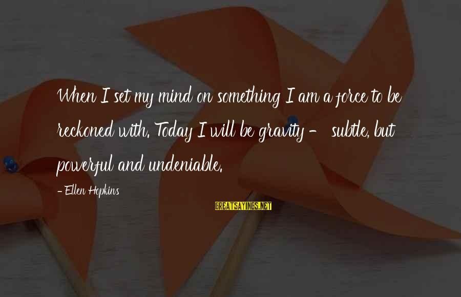 I Am Headstrong Sayings By Ellen Hopkins: When I set my mind on something I am a force to be reckoned with.