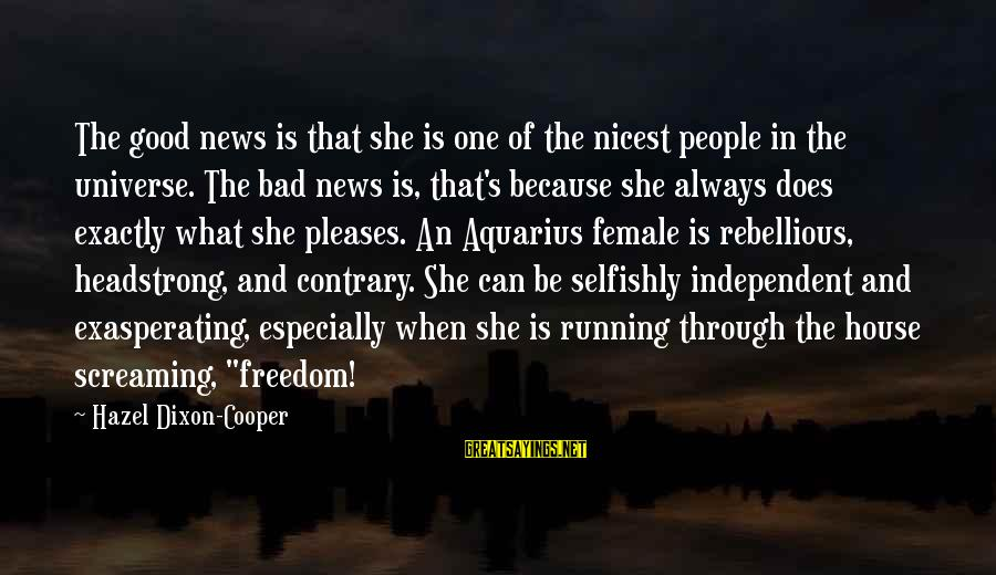 I Am Headstrong Sayings By Hazel Dixon-Cooper: The good news is that she is one of the nicest people in the universe.
