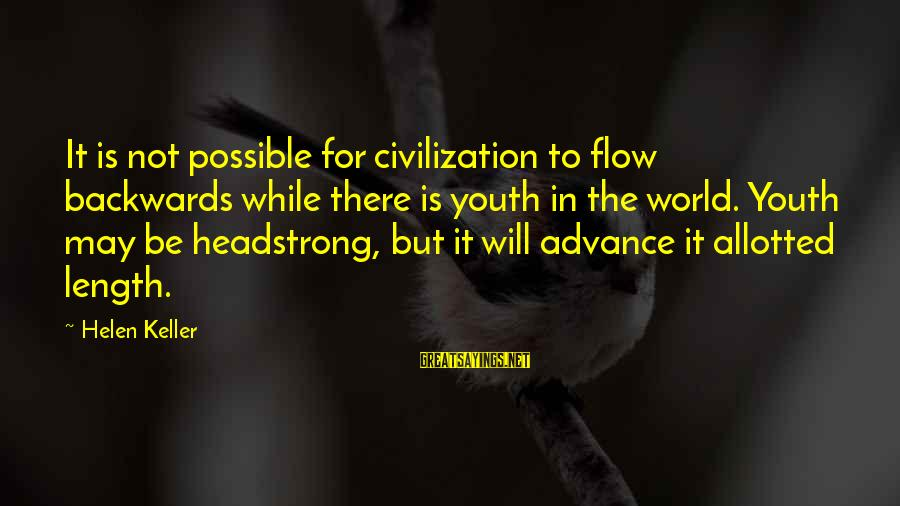 I Am Headstrong Sayings By Helen Keller: It is not possible for civilization to flow backwards while there is youth in the
