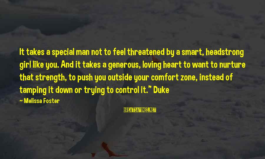 I Am Headstrong Sayings By Melissa Foster: It takes a special man not to feel threatened by a smart, headstrong girl like