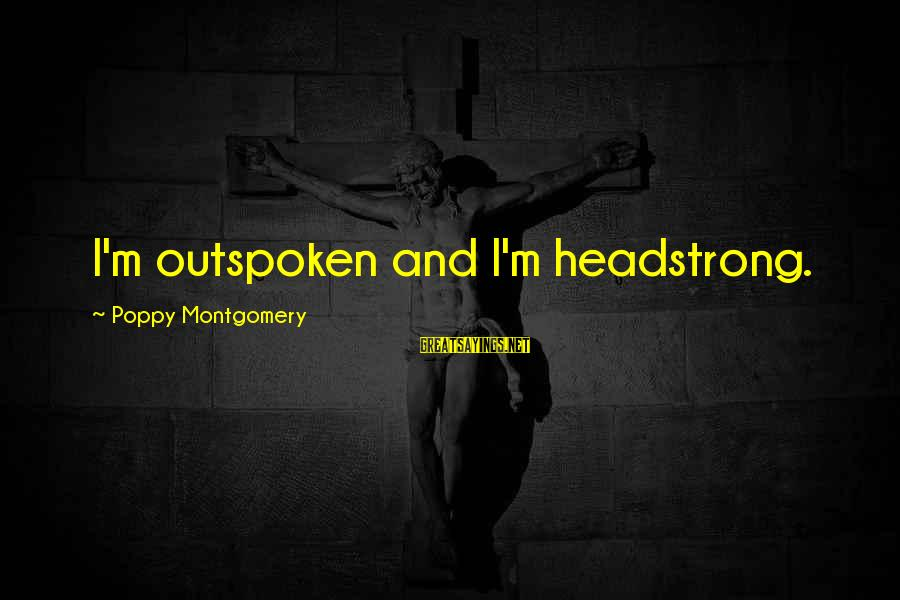 I Am Headstrong Sayings By Poppy Montgomery: I'm outspoken and I'm headstrong.