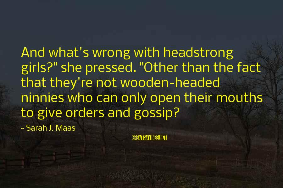 """I Am Headstrong Sayings By Sarah J. Maas: And what's wrong with headstrong girls?"""" she pressed. """"Other than the fact that they're not"""