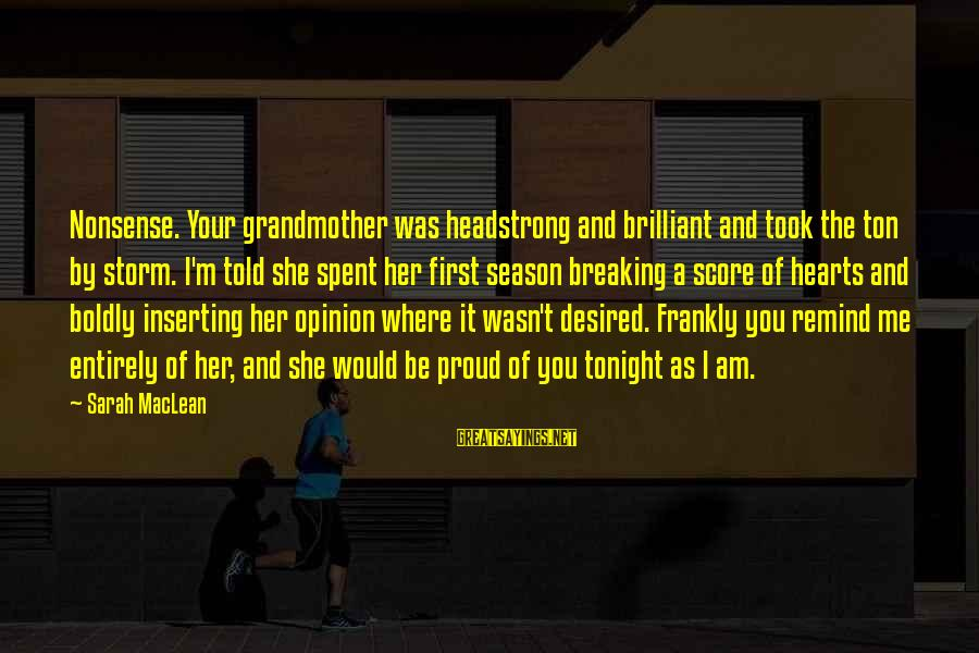 I Am Headstrong Sayings By Sarah MacLean: Nonsense. Your grandmother was headstrong and brilliant and took the ton by storm. I'm told