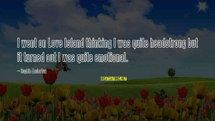 I Am Headstrong Sayings By Sophie Anderton: I went on Love Island thinking I was quite headstrong but it turned out I
