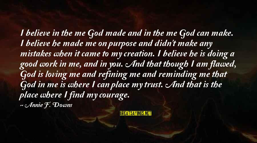 I Am Loving You Sayings By Annie F. Downs: I believe in the me God made and in the me God can make. I