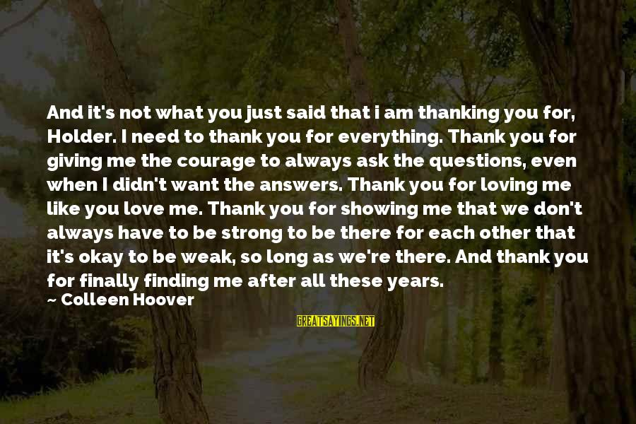 I Am Loving You Sayings By Colleen Hoover: And it's not what you just said that i am thanking you for, Holder. I