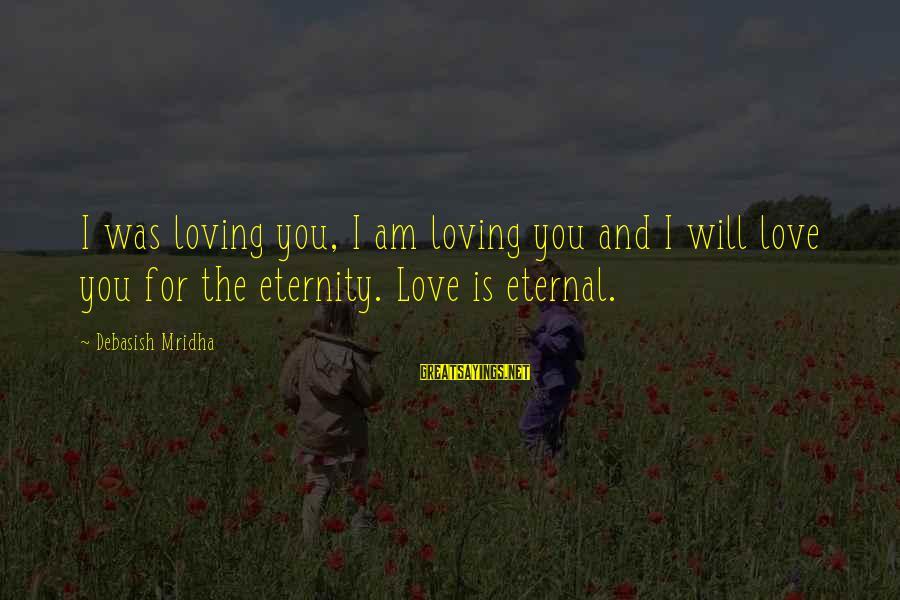 I Am Loving You Sayings By Debasish Mridha: I was loving you, I am loving you and I will love you for the