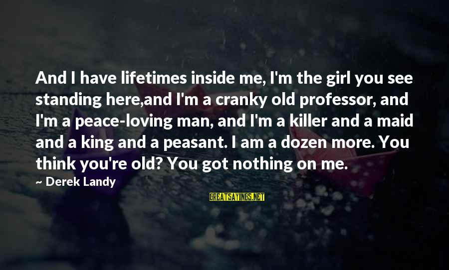 I Am Loving You Sayings By Derek Landy: And I have lifetimes inside me, I'm the girl you see standing here,and I'm a