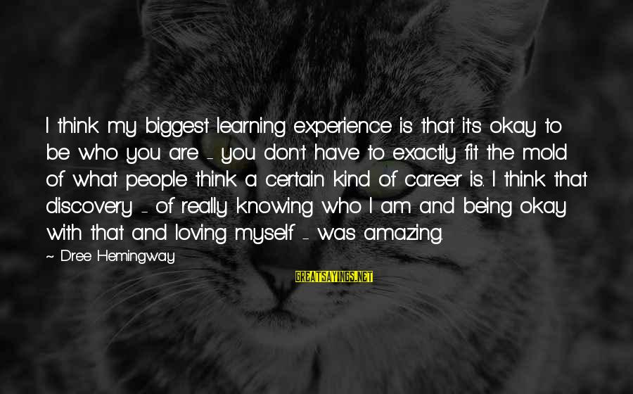 I Am Loving You Sayings By Dree Hemingway: I think my biggest learning experience is that it's okay to be who you are